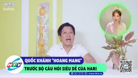 """Quốc Khánh """"hoang mang"""" với bộ câu hỏi siêu dễ của Hari"""